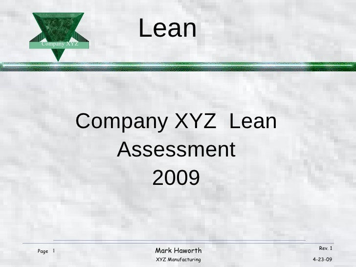 <ul><li>Company XYZ  Lean </li></ul><ul><li>Assessment </li></ul><ul><li>2009 </li></ul>Mark Haworth XYZ Manufacturing Rev...