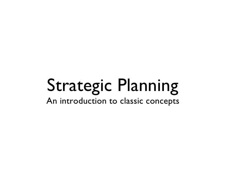 Strategic Planning <ul><li>An introduction to classic concepts </li></ul>