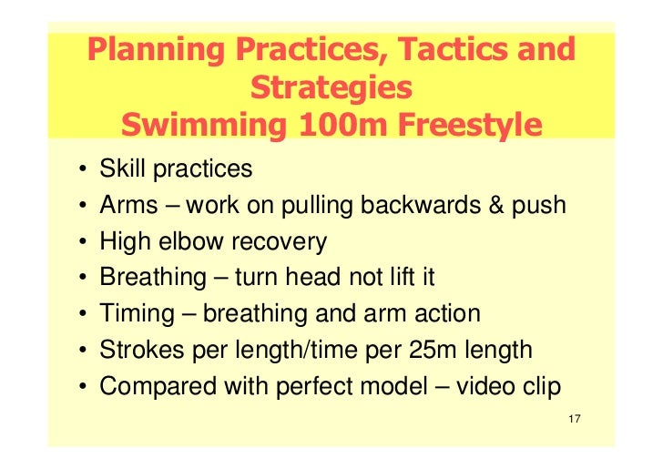 Planning Practices, Tactics and          Strategies  Swimming 100m Freestyle•   Skill practices•   Arms – work on pulling ...