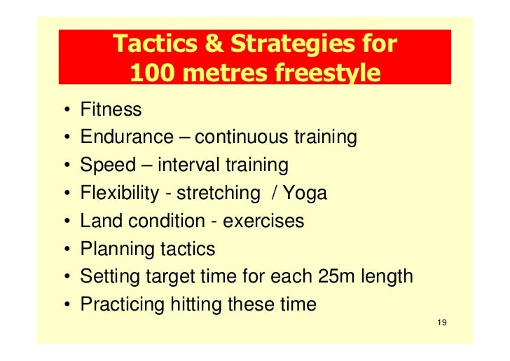 Tactics & Strategies for        100 metres freestyle•   Fitness•   Endurance – continuous training•   Speed – interval tra...