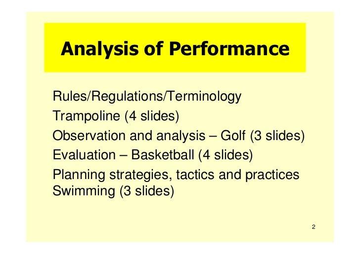 Analysis of PerformanceRules/Regulations/TerminologyTrampoline (4 slides)Observation and analysis – Golf (3 slides)Evaluat...