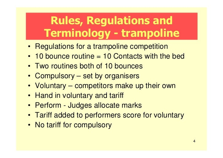 Rules, Regulations and      Terminology - trampoline•   Regulations for a trampoline competition•   10 bounce routine = 10...