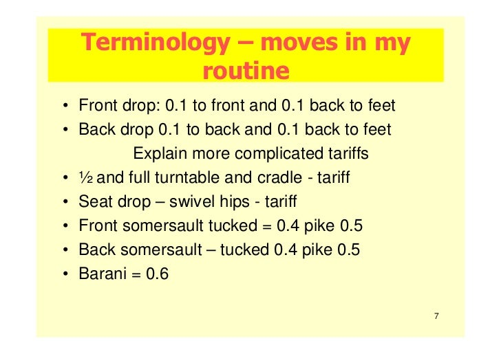 Terminology – moves in my           routine• Front drop: 0.1 to front and 0.1 back to feet• Back drop 0.1 to back and 0.1 ...