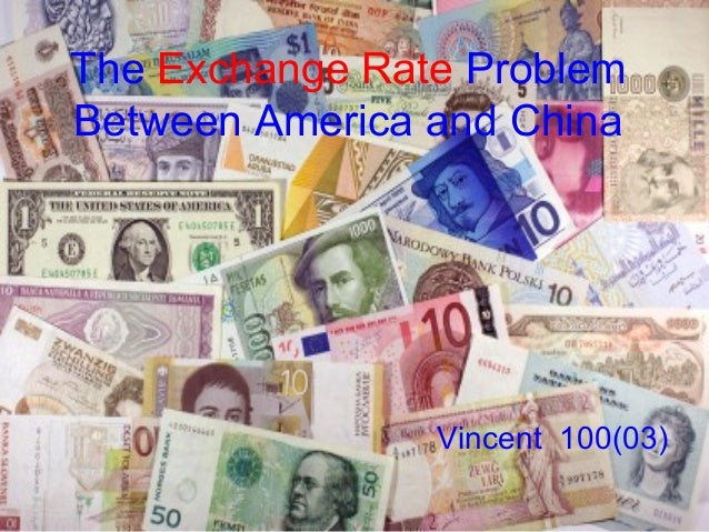The Exchange Rate Problem Between America and China  Vincent 100(03)
