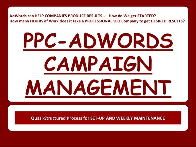 AdWords can HELP COMPANIES PRODUCE RESULTS… How do We get STARTED?  How many HOURS of Work does it take a PROFESSIONAL SEO...