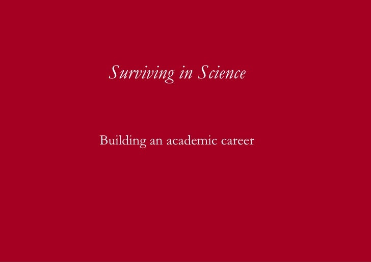 Surviving science Surviving in Science Building an academic career