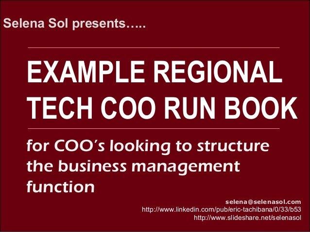 EXAMPLE REGIONAL TECH COO RUN BOOK Selena Sol presents….. selena@selenasol.com http://www.linkedin.com/pub/eric-tachibana/...