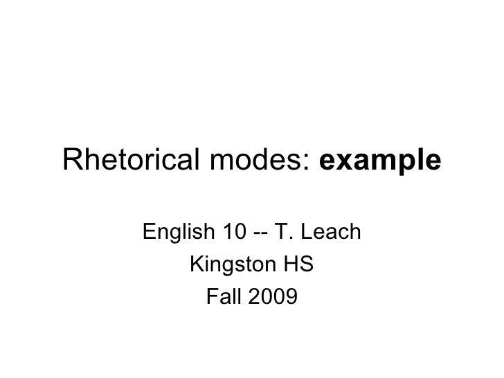 Rhetorical modes:  example English 10 -- T. Leach Kingston HS Fall 2009