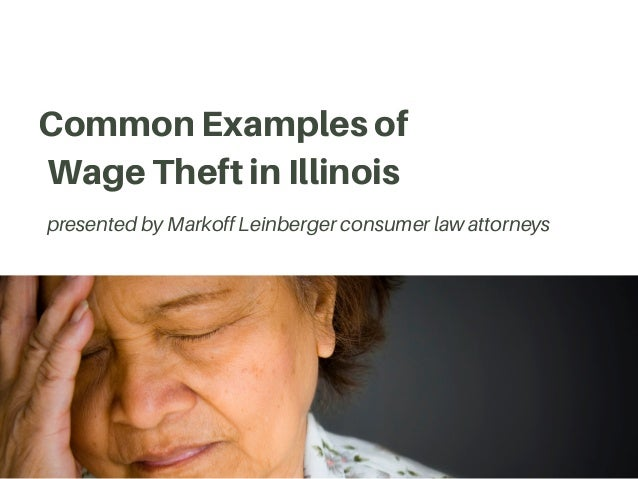 Common Examples of Wage Theft in Illinois presented by Markoff Leinberger consumer law attorneys
