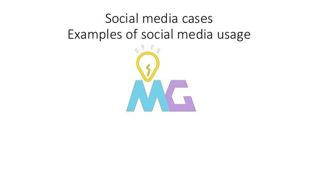 Social media cases Examples of social media usage