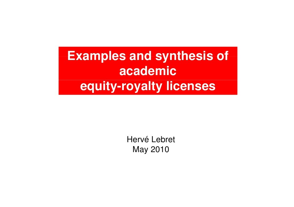 Examples and synthesis of        academic  equity-royalty licenses         Hervé Lebret          May 2010