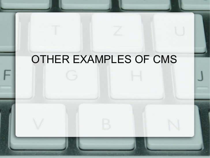 OTHER EXAMPLES OF CMS