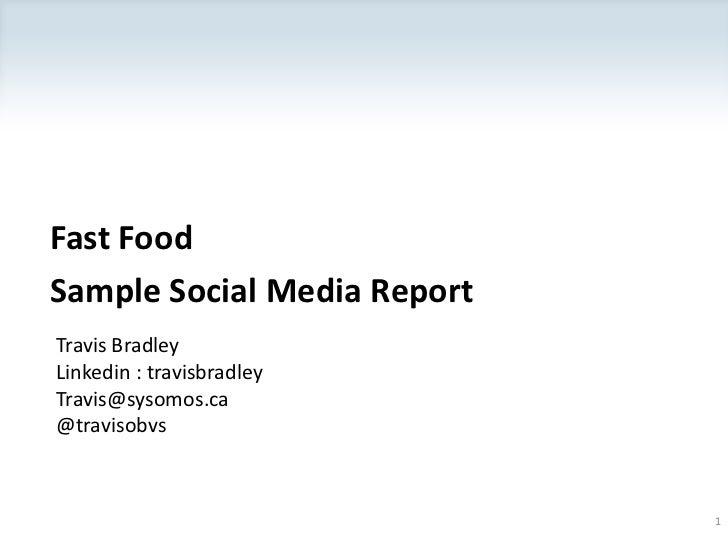Fast Food<br />Sample Social Media Report<br />Travis Bradley Linkedin : travisbradleyTravis@sysomos.ca@travisobvs<br />1<...