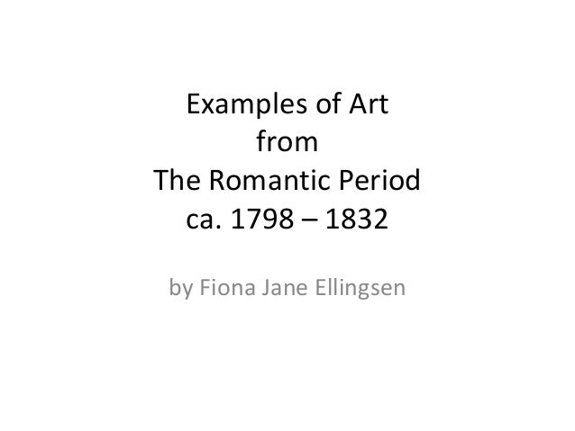 Examples of Art  from  The Romantic Period  ca. 1798 – 1832  by Fiona Jane Ellingsen