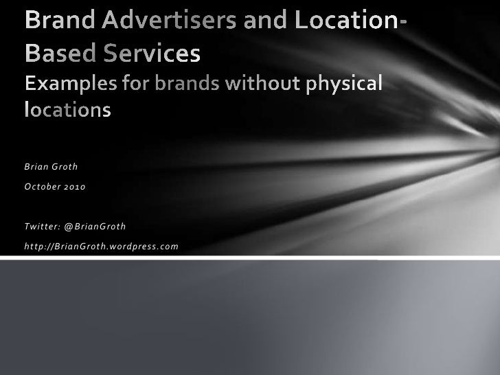 Brian Groth<br />October 2010<br />Twitter: @BrianGroth<br />http://BrianGroth.wordpress.com<br />Brand Advertisers and Lo...
