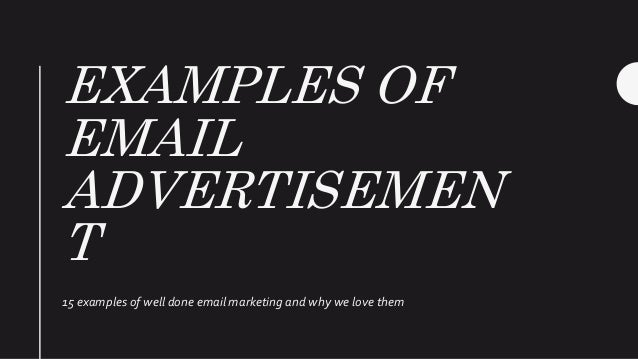 EXAMPLES OF EMAIL ADVERTISEMEN T 15 examples of well done email marketing and why we love them