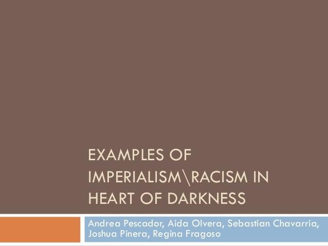 EXAMPLES OF IMPERIALISMRACISM IN HEART OF DARKNESS Andrea Pescador, Aida Olvera, Sebastian Chavarria, Joshua Pinera, Regin...