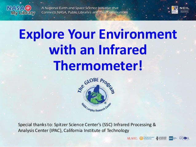 Explore Your Environment with an Infrared Thermometer! Special thanks to: Spitzer Science Center's (SSC) Infrared Processi...
