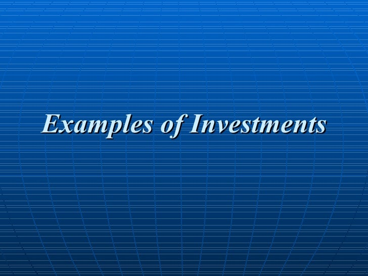 Examples of Investments