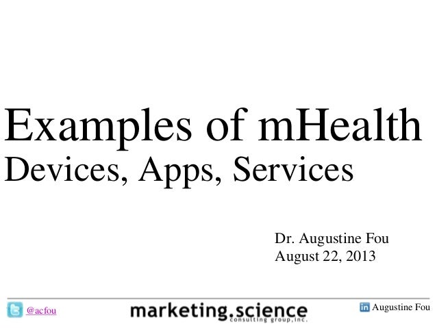 Augustine Fou- 1 - Examples of mHealth Devices, Apps, Services Dr. Augustine Fou August 22, 2013 @acfou