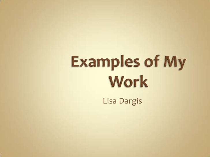 Examples of My Work<br />Lisa Dargis<br />