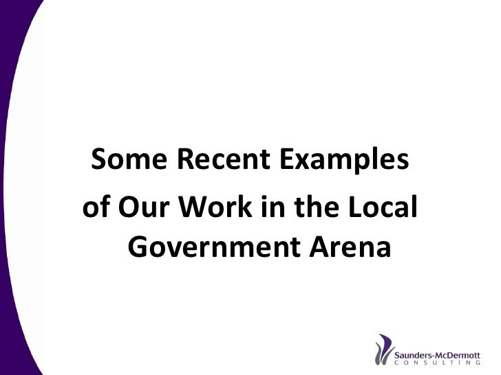 Some Recent Examples of Our Work in the Local    Government Arena