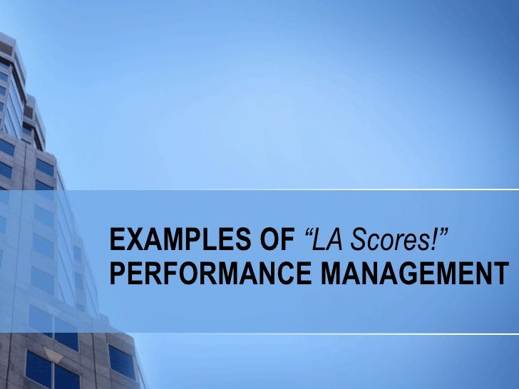 "EXAMPLES OF  ""LA Scores!""  PERFORMANCE MANAGEMENT"