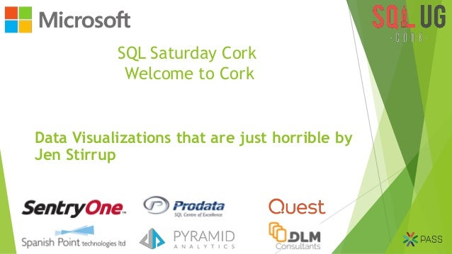 SQL Saturday Cork Welcome to Cork Data Visualizations that are just horrible by Jen Stirrup