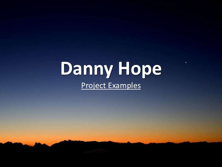 Danny Hope  Project Examples