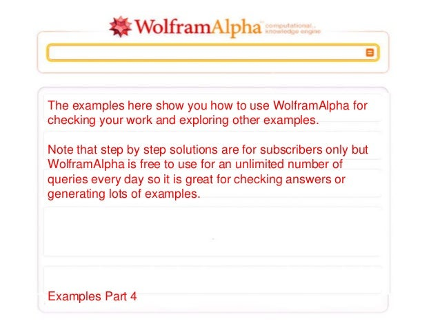 The examples here show you how to use WolframAlpha for checking your work and exploring other examples. Note that step by ...