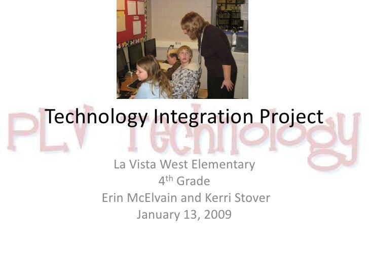 Technology Integration Project<br />La Vista West Elementary<br />4th Grade<br /> Erin McElvain and Kerri Stover<br />Janu...