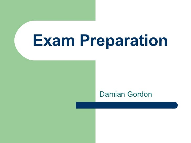 Exam Preparation       Damian Gordon