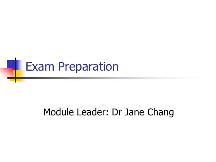Exam Preparation      Module Leader: Dr Jane Chang