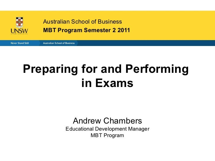 Australian School of Business   MBT Program Semester 2 2011Preparing for and Performing          in Exams            Andre...