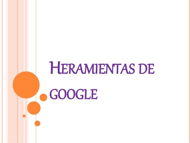 HERAMIENTAS DE GOOGLE
