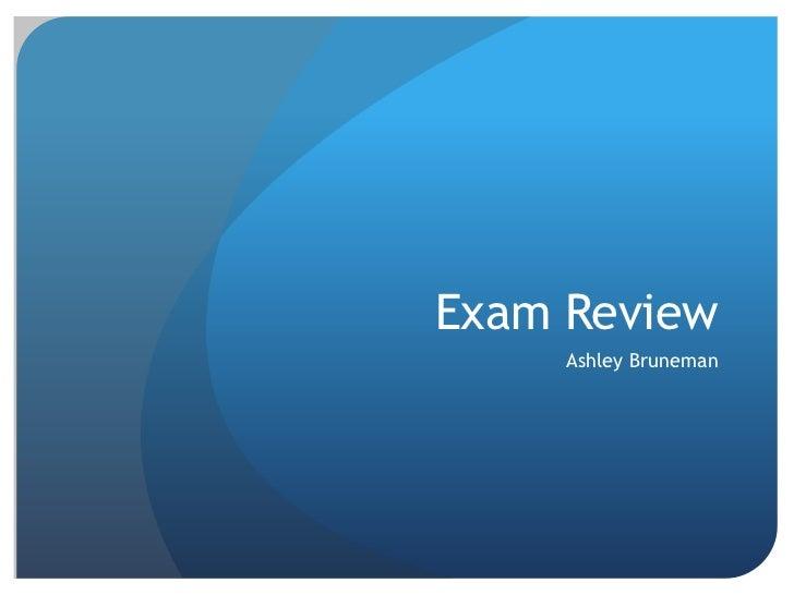 Exam Review     Ashley Bruneman