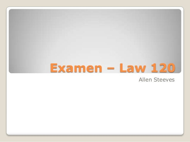 Examen – Law 120           Allen Steeves