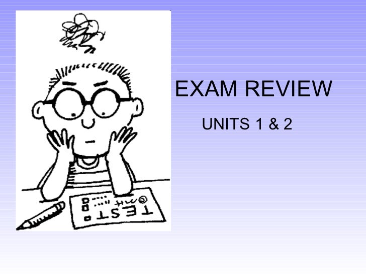 EXAM REVIEW UNITS 1 & 2