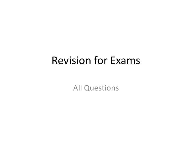 Revision for Exams All Questions