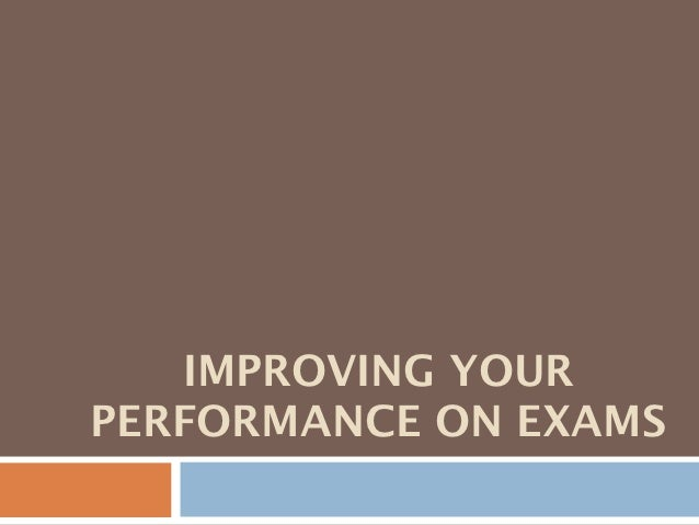 IMPROVING YOURPERFORMANCE ON EXAMS
