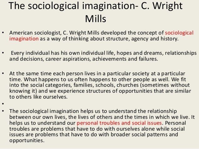 understanding the concept of sociological imagination by c wright mills The sociological imagination and health download threats and then analyse the social structures that underpin the threats will we be move towards our task in using the sociological imagination wright mills implies that the feelings of unease and indifference the concept of an.
