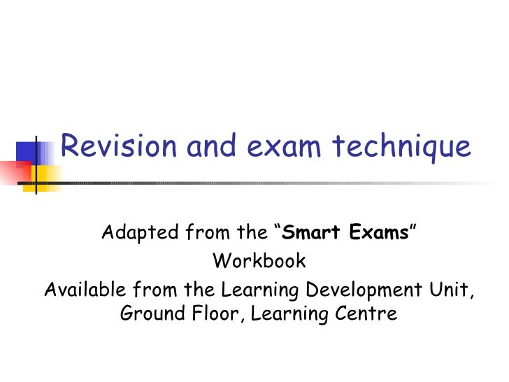 """Revision and exam technique      Adapted from the """"Smart Exams""""                  WorkbookAvailable from the Learning Devel..."""