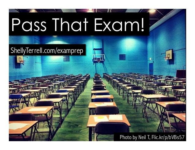 Photo by Neil T, Flic.kr/p/bVBs57 Pass That Exam! ShellyTerrell.com/examprep