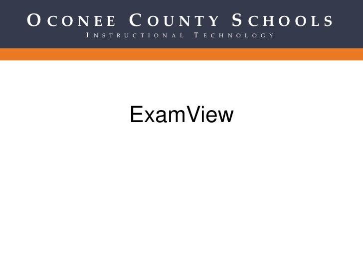 ExamView<br />Oconee County Schools<br />Instructional Technology<br />