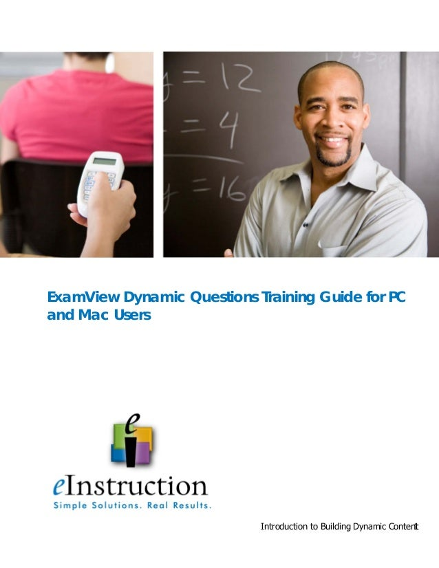 Introduction to Building Dynamic Content1 ExamView Dynamic Questions Training Guide for PC and Mac Users