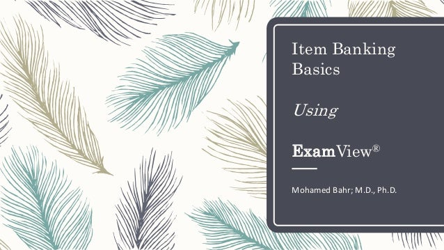 Item Banking Basics Using ExamView® Mohamed Bahr; M.D., Ph.D.