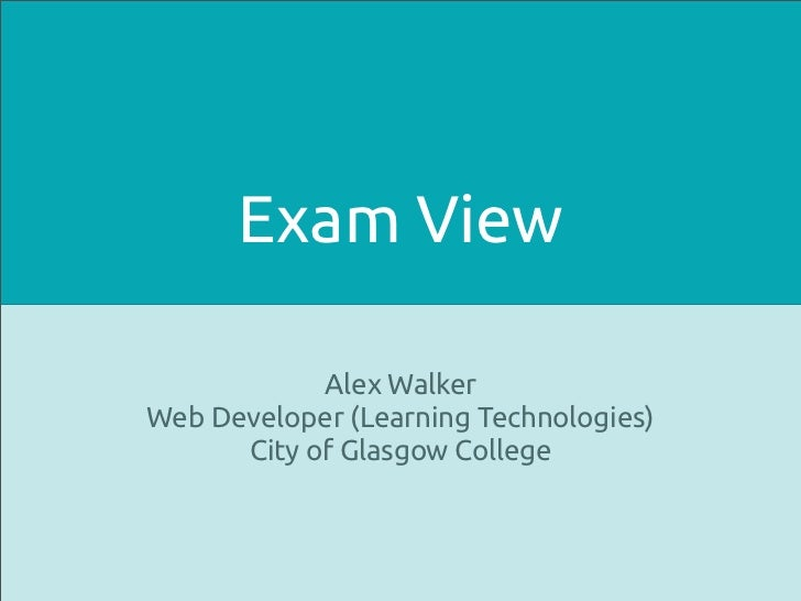 Exam View            Alex WalkerWeb Developer (Learning Technologies)      City of Glasgow College