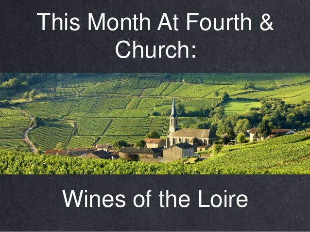 This Month At Fourth & Church: Wines of the Loire