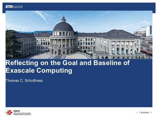 T. Schulthess| Thomas C. Schulthess !1 Reflecting on the Goal and Baseline of Exascale Computing