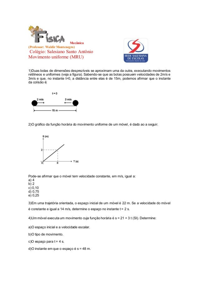 Mecânica (Professor: Waldir Montenegro) Colégio: Salesiano Santo Antônio Movimento uniforme (MRU) 1)Duas bolas de dimensõe...